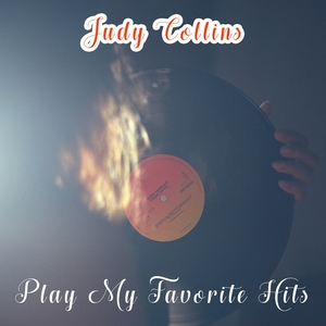 Play My Favorite Hits | Judy Collins