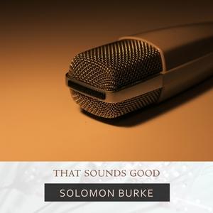 That Sounds Good | Solomon Burke