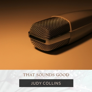 That Sounds Good | Judy Collins