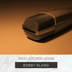That Sounds Good | Bobby Bland