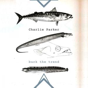 Buck The Trend   Charlie Parker & Buddy Rich & Coleman Hawkins