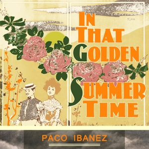 In That Golden Summer Time | Paco Ibanez