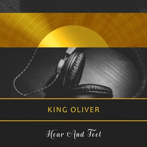 Hear And Feel   King Oliver and His Orchestra