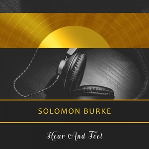 Hear And Feel | Solomon Burke