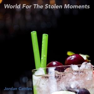 World For The Stolen Moments | Jordan Cattles