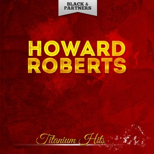 Titanium Hits   Howard Roberts