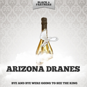 Bye And Bye Were Going To See The King | Arizona Dranes