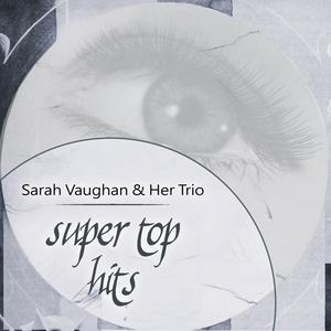 Super Top Hits | Sarah Vaughan & Her Trio