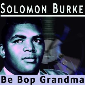 Be Bop Grandma | Solomon Burke