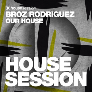 Our House | Broz Rodriguez