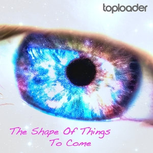 The Shape of Things to Come | Toploader