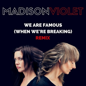 We Are Famous (When We're Breaking) | Madison Violet