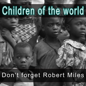 Don't Forget Robert Miles | Children of the World
