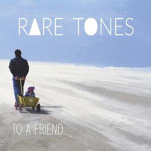 To A Friend | Rare Tones