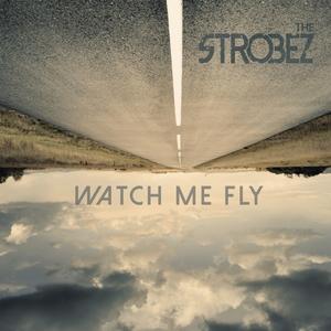 Watch Me Fly | The Strobez