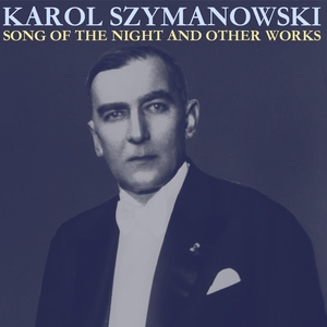 Szymanowski: Song of the Night and Other Works   Detroit Symphony Orchestra