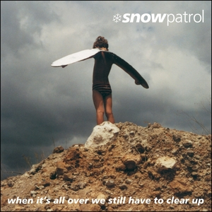 When It's All Over We Still Have to Clear Up | Snow Patrol