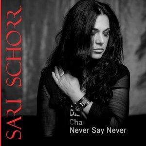 Never Say Never | Sari Schorr