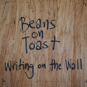 Writing On the Wall   Beans on Toast