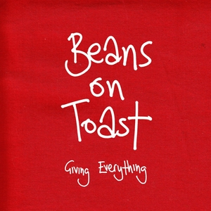 Giving Everything | Beans On Toast