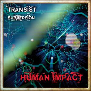 Transist/Subversion | Human Impact