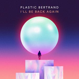 I'll Be Back Again | Plastic Bertrand