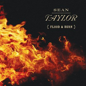 Flood & Burn | Sean Taylor