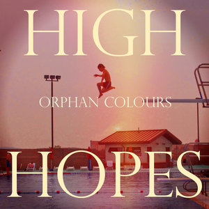 High Hopes | Orphan Colours