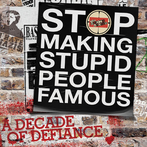 Stop Making Stupid People Famous: A Decade of Defiance | The Media Whores