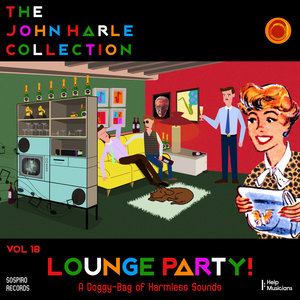 The John Harle Collection Vol. 18: Lounge Party! (A Doggy-Bag of Harmless Sounds) | John Harle