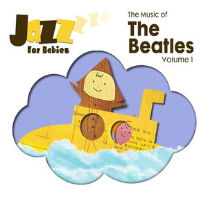 The Music of The Beatles, Vol. 1 | Jazz for Babies
