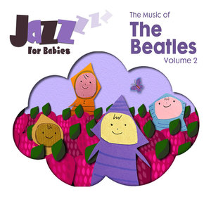 The Music of the Beatles, Vol. 2 | Jazz for Babies