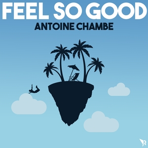 Feel so Good | Antoine Chambe