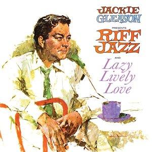 Jackie Gleason Presents Riff Jazz and Lazy, Lively, Love   Jackie Gleason