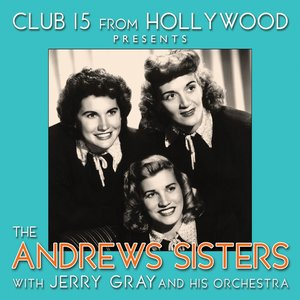 Club 15 from Hollywood Presents The Andrews Sisters   The Andrews Sisters