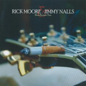 Slow Burnin' Fire | Rick Moore - Jimmy Nalls