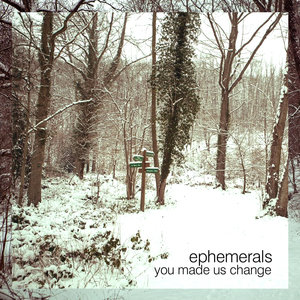 You Made Us Change - EP | Ephemerals