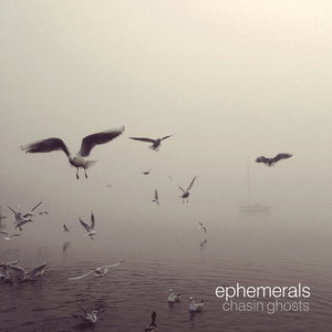 Chasin Ghosts | Ephemerals