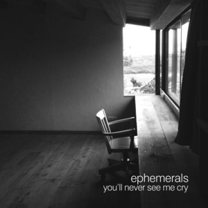 You'll Never See Me Cry - EP | Ephemerals