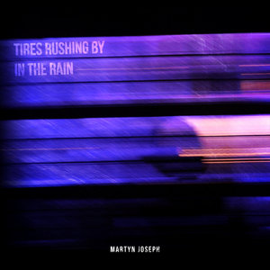 Tires Rushing by in the Rain | Martyn Joseph