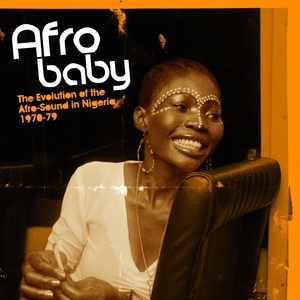 Afro Baby: The Evolution of the Afro-Sound in Nigeria 1970-79 |