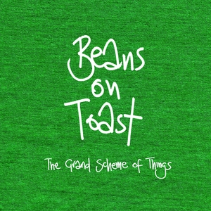 The Grand Scheme of Things | Beans On Toast