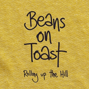Rolling Up the Hill   Beans on Toast