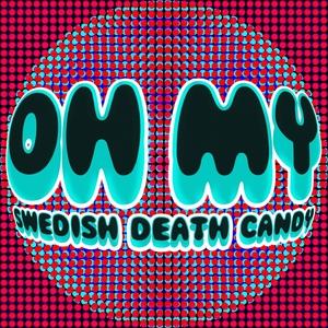 Oh My | Swedish Death Candy
