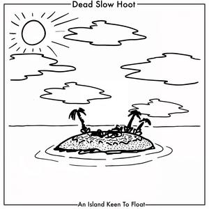 An Island Keen to Float | Dead Slow Hoot
