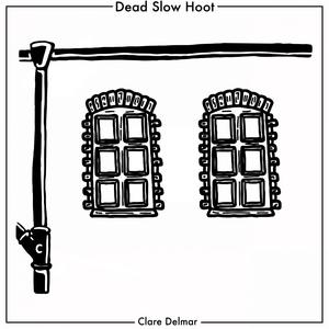 Clare Delmar | Dead Slow Hoot