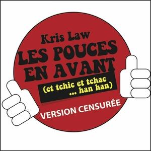 Les pouces en avant (et tchic et tchac han han) | Kris Law