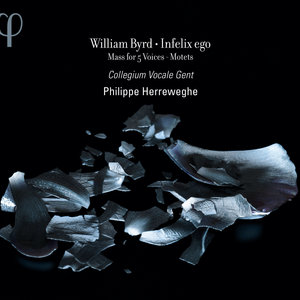 Byrd: Infelix ego, Mass for 5 Voices & Motets | Philippe Herreweghe