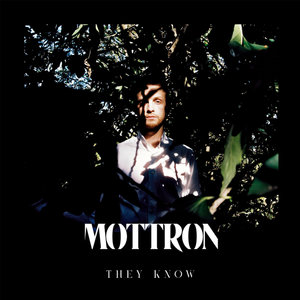 They Know | MOTTRON