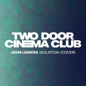 Isolation | Two Door Cinema Club